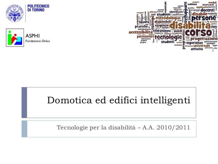 ASPHIFondazione Onlus              Domotica ed edifici intelligenti                   Tecnologie per la disabilità – A.A. ...