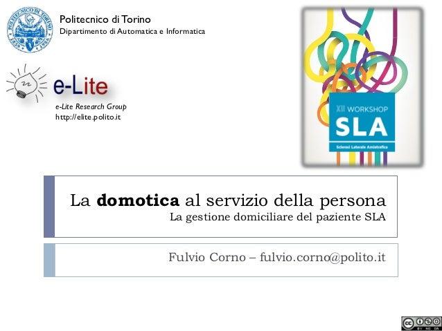 Politecnico di Torino Dipartimento di Automatica e Informaticae-Lite Research Grouphttp://elite.polito.it    La domotica a...