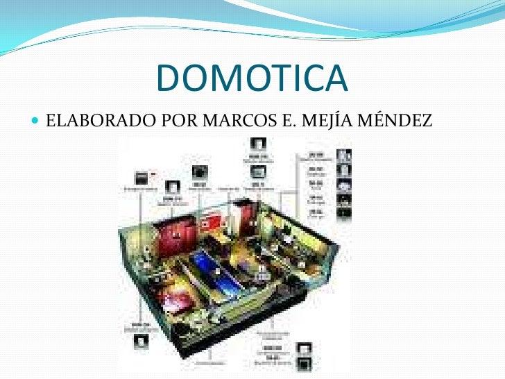 DOMOTICA  ELABORADO POR MARCOS E. MEJÍA MÉNDEZ