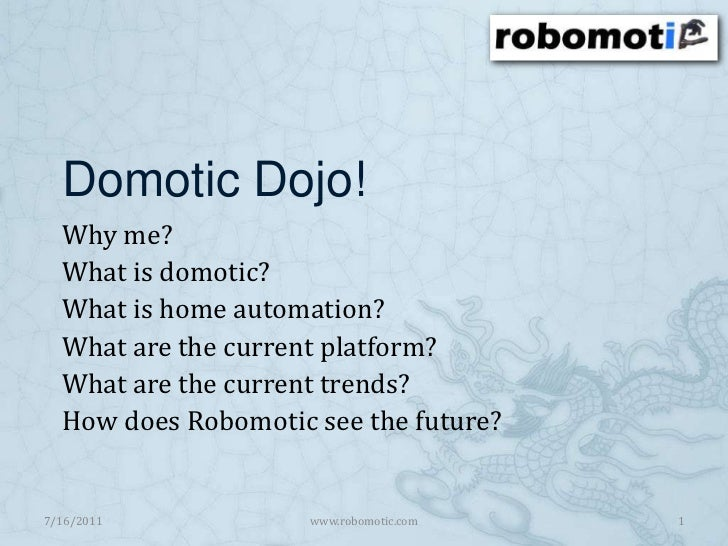 Domotic Dojo!<br />Why me?<br />What is domotic?<br />What is home automation?<br />What are the current platform?<br />Wh...