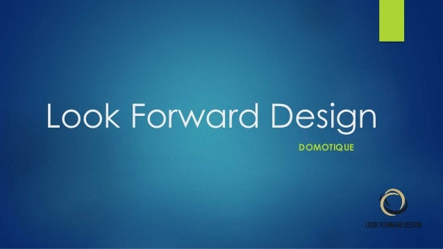 Look Forward Design DOMOTIQUE