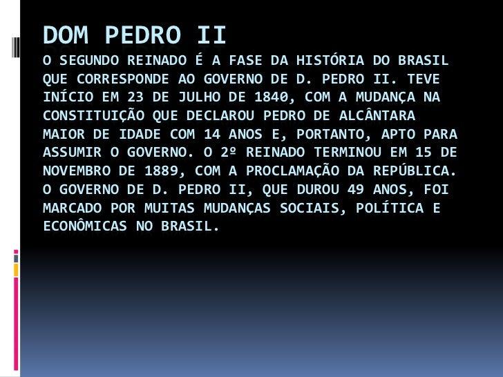 Dom Pedro IIO Segundo Reinado é a fase da História do Brasil que corresponde ao governo de D. Pedro II. Teve início em 23 ...