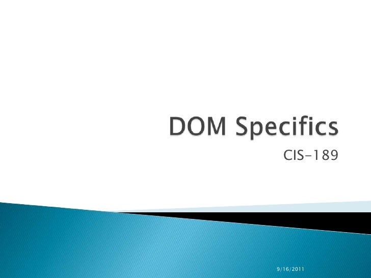 DOM Specifics<br />CIS-189<br />9/29/2009<br />