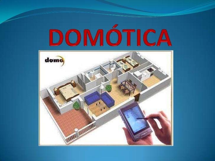  El término Domótica proviene de la unión de las palabras domus (que significa casa en latín) y tica (de automática, pala...