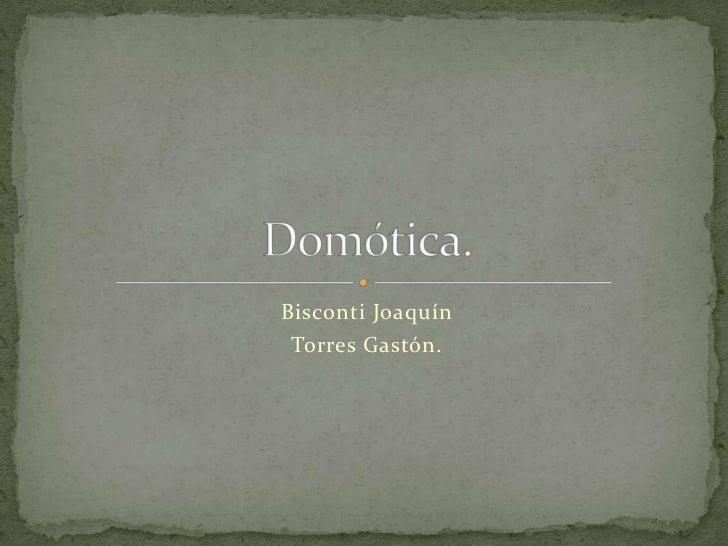 Bisconti Joaquín Torres Gastón.