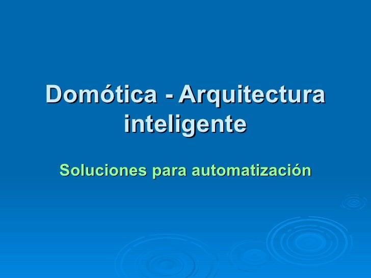 Domótica - Arquitectura inteligente Soluciones para automatización de casas y edificios