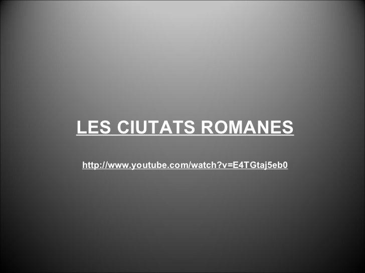 LES CIUTATS ROMANES http://www.youtube.com/watch?v=E4TGtaj5eb0