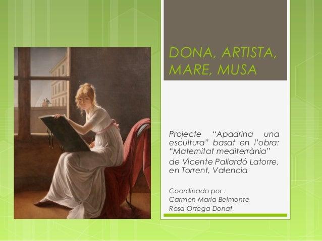 """DONA, ARTISTA,MARE, MUSAProjecte """"Apadrina unaescultura"""" basat en l'obra:""""Maternitat mediterrània""""de Vicente Pallardó Lato..."""