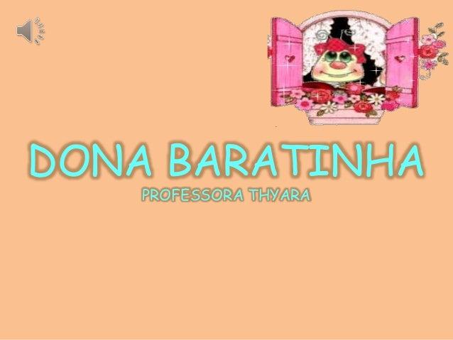 DONA BARATINHA  PROFESSORA THYARA
