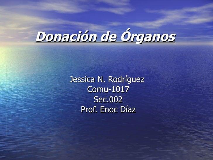 Donación de Órganos Jessica N. Rodríguez  Comu-1017 Sec.002 Prof. Enoc Díaz