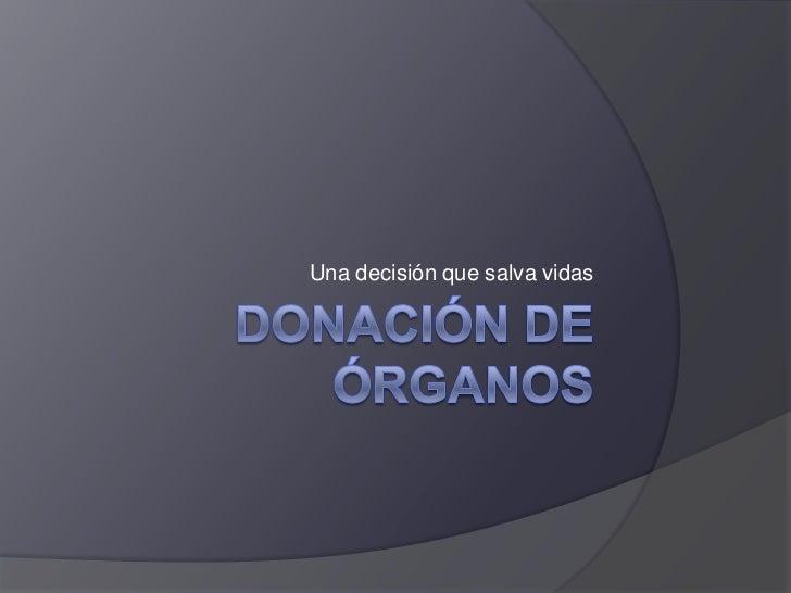 Donación de órganos<br />Una decisión que salva vidas<br />