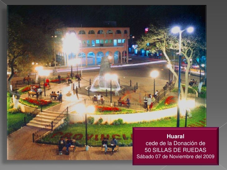 Huaral <br />cede de la Donación de<br />50 SILLAS DE RUEDAS<br />Sábado 07 de Noviembre del 2009<br />