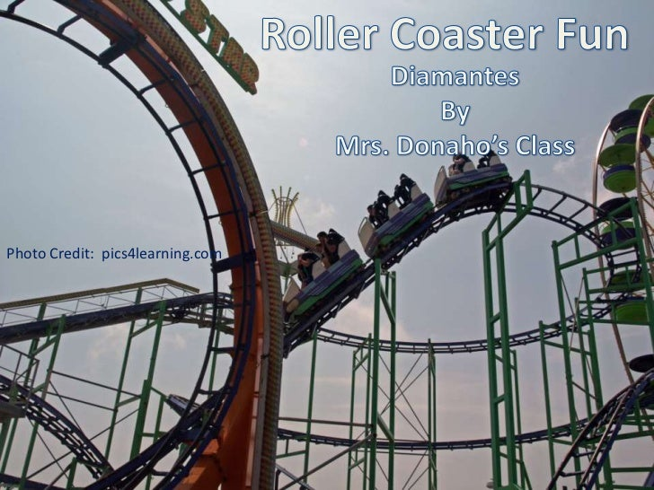 Photo Album<br />by Valued Acer Customer<br />Roller Coaster Fun<br />Diamantes<br />By<br />Mrs. Donaho'sClass<br />Photo...