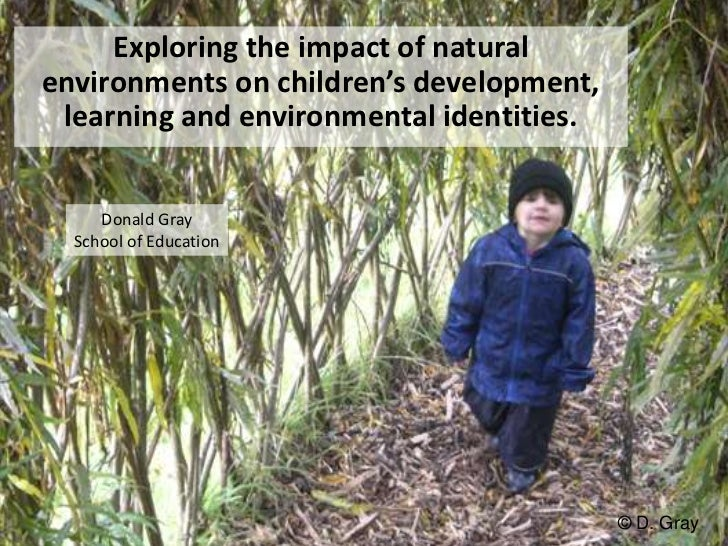 Exploring the impact of natural environments on children's development, learning and environmental identities.<br />Donald...