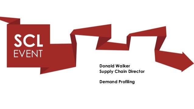Donald WalkerSupply Chain DirectorDemand Profiling