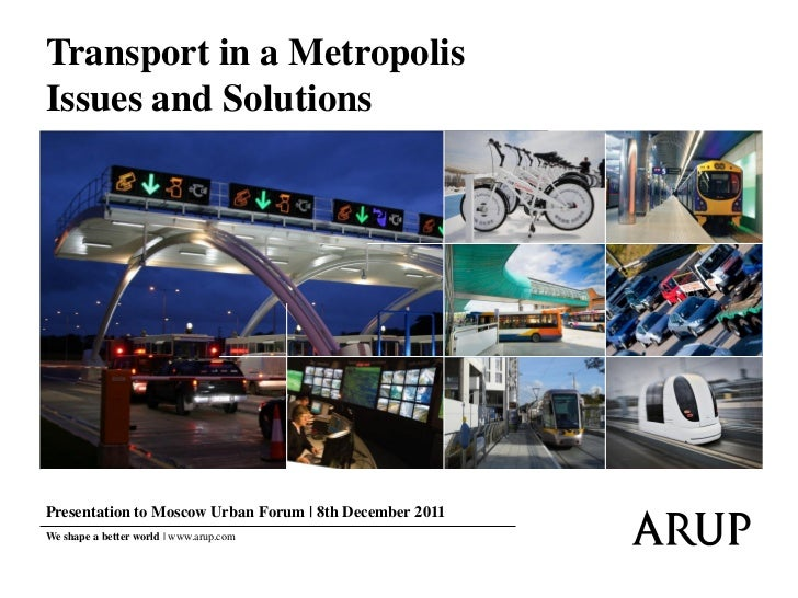 Transport in a MetropolisIssues and SolutionsPresentation to Moscow Urban Forum | 8th December 2011We shape a better world...