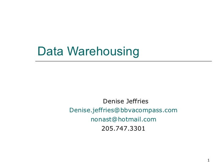 Data Warehousing Denise Jeffries [email_address] [email_address] 205.747.3301