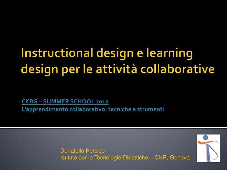 CKBG – SUMMER SCHOOL 2012L'apprendimento collaborativo: tecniche e strumenti             Donatella Persico             Ist...