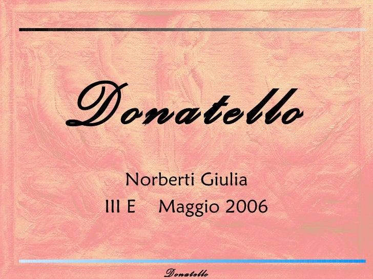 Donatello     Norberti Giulia III E Maggio 2006       Donatello