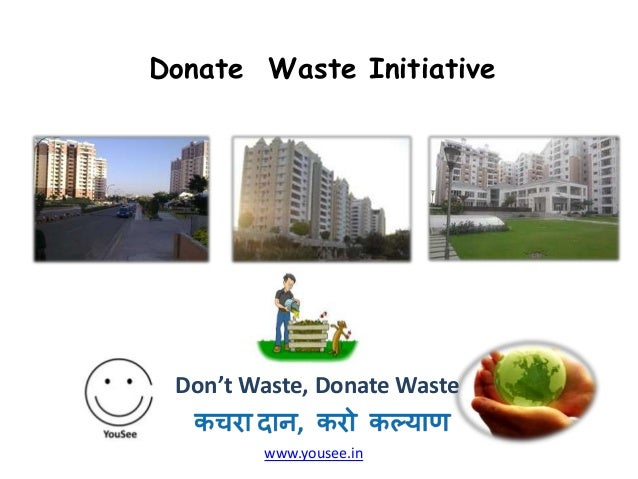 Donate Waste Initiative  Don't Waste, Donate Waste www.yousee.in
