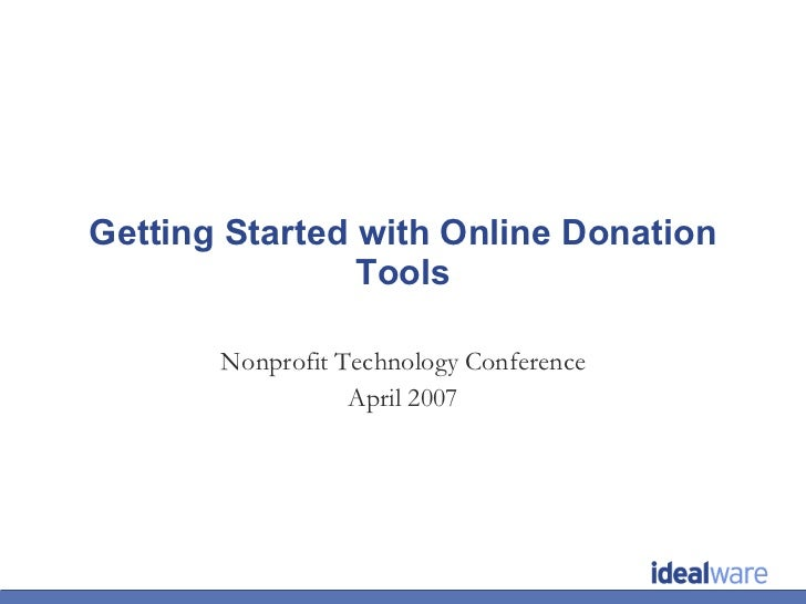 Getting Started with Online Donation Tools Nonprofit Technology Conference April 2007