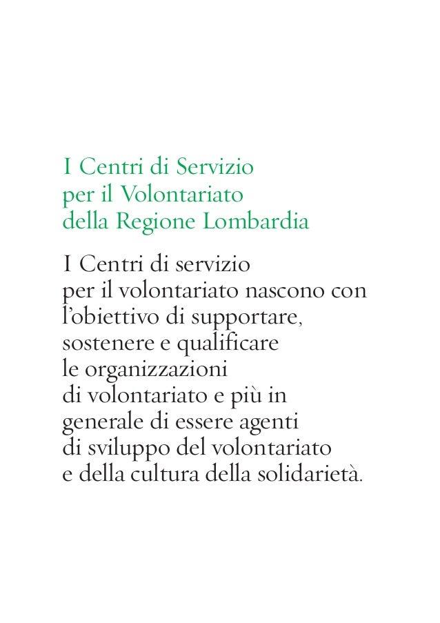 I Centri di Servizioper il Volontariatodella Regione LombardiaI Centri di servizioper il volontariato nascono conl'obietti...