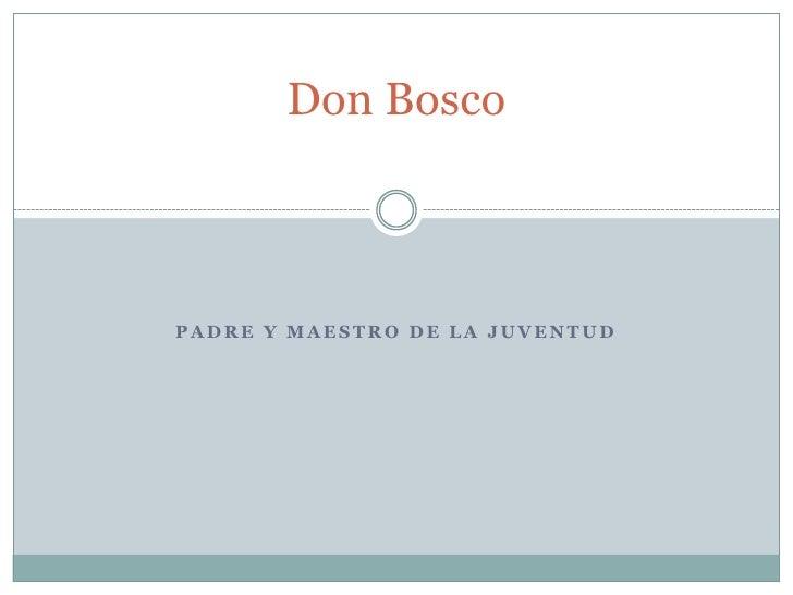 Don BoscoPADRE Y MAESTRO DE LA JUVENTUD