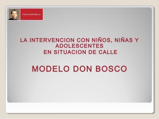 LA INTERVENCION CON NIÑOS, NIÑAS Y ADOLESCENTES EN SITUACION DE CALLE MODELO DON BOSCO