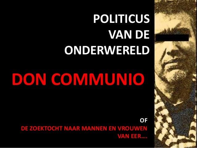 POLITICUS VAN DE ONDERWERELD DON COMMUNIO OF DE ZOEKTOCHT NAAR MANNEN EN VROUWEN VAN EER….