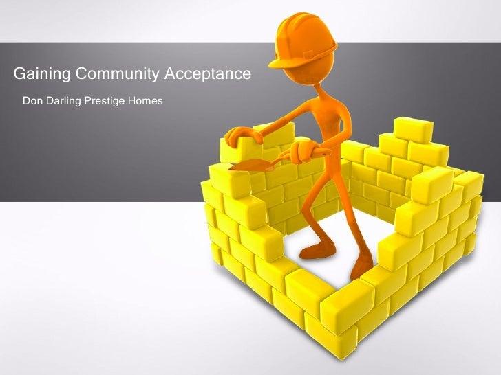 <ul><li>Don Darling Prestige Homes </li></ul>Gaining Community Acceptance