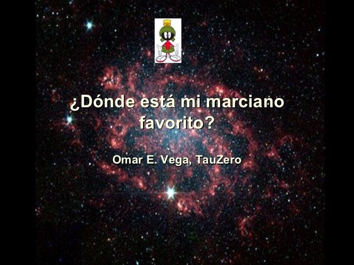¿Dónde está mi marciano       favorito?    Omar E. Vega, TauZero