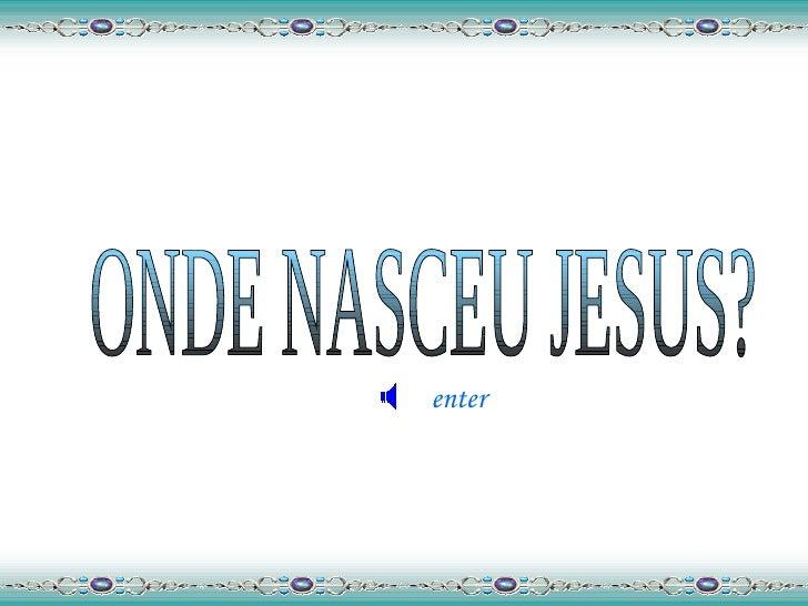 ONDE NASCEU JESUS? enter
