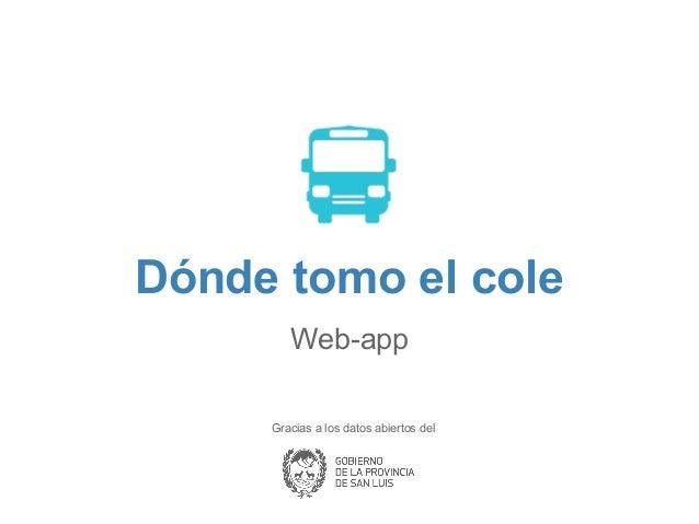 Dónde tomo el cole  - Aplicación desarrollada con datos abiertos en San Luis Digital 2013