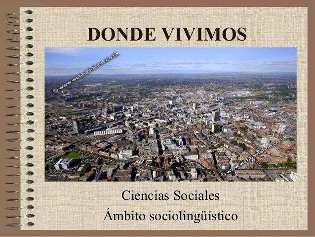 DONDE VIVIMOS  Ciencias Sociales Ámbito sociolingüístico