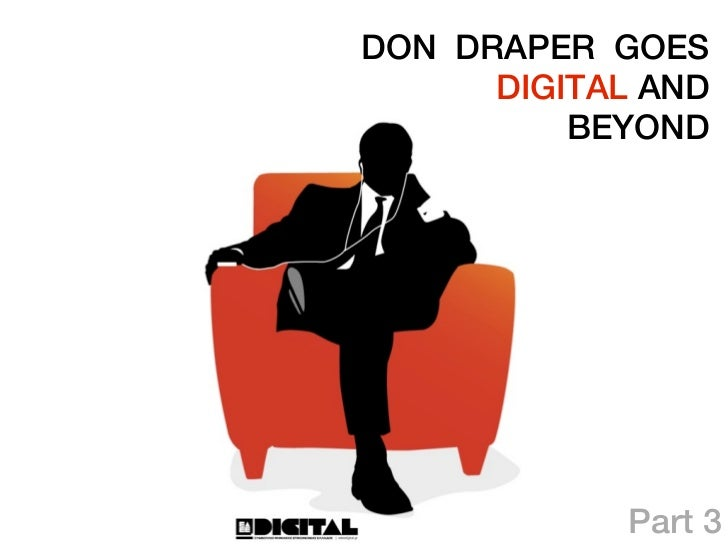 DON DRAPER GOES      DIGITAL AND          BEYOND             Part 3