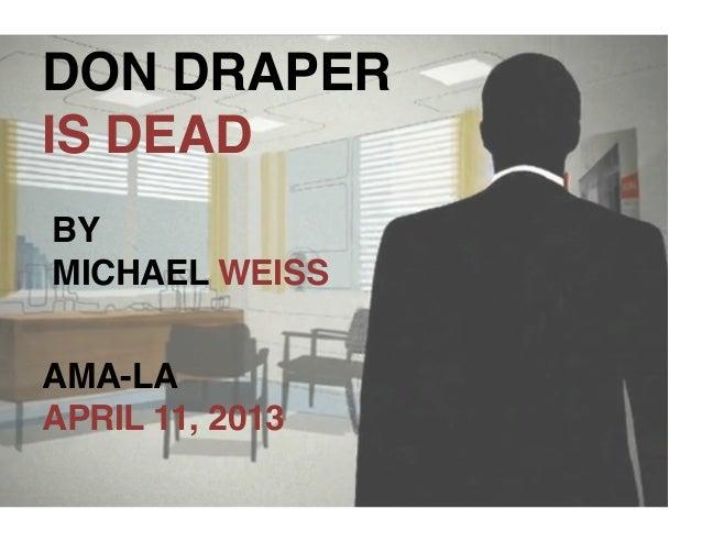 DON DRAPER !IS DEAD!BY!MICHAEL WEISS!AMA-LA!APRIL 11, 2013!