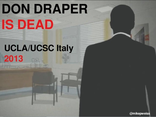 DON DRAPER IS DEAD UCLA/UCSC Italy 2013 @mikepweiss