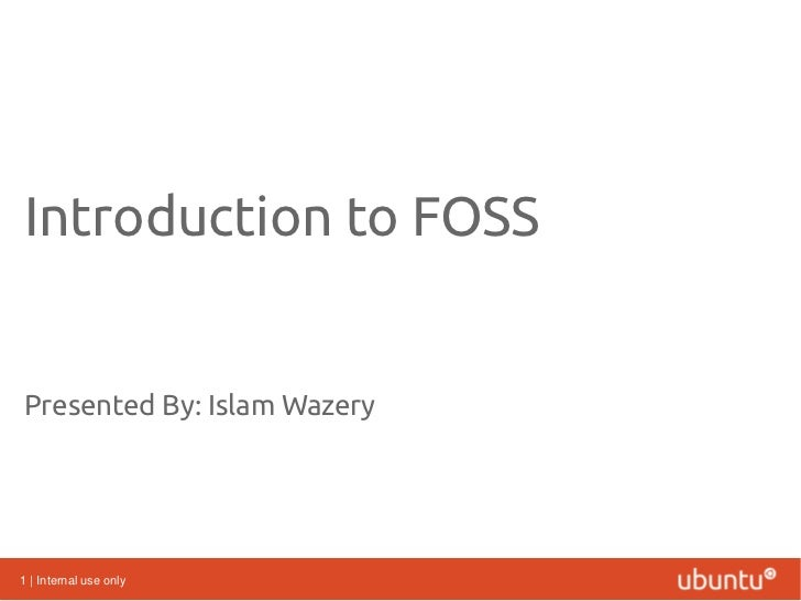 Introduction to FOSSPresented By: Islam Wazery1 | Internal use only