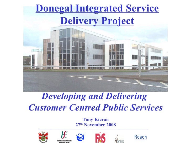 Donegal Integrated Service      Delivery Project       Developing and Delivering Customer Centred Public Services         ...