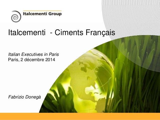 Italcementi - Ciments Français  Italcementi Group 1 1  Benvenuto in Italcementi - 8 settembre 2008 1  Italian Executives i...