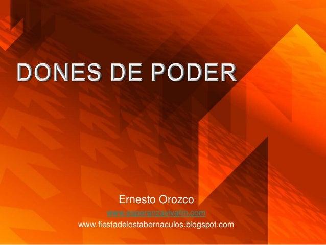 Ernesto Orozco       www.esperanzavivafm.comwww.fiestadelostabernaculos.blogspot.com
