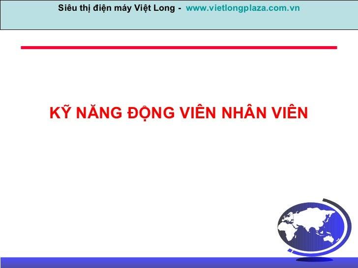 KỸ NĂNG ĐỘNG VIÊN NHÂN VIÊN Siêu thị điện máy Việt Long -  www.vietlongplaza.com.vn