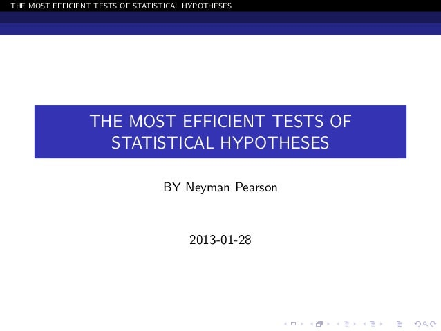 THE MOST EFFICIENT TESTS OF STATISTICAL HYPOTHESES                 THE MOST EFFICIENT TESTS OF                   STATISTIC...