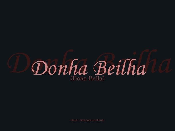 Donha Beilha Donha Beilha (Doña Bella) Hacer click para continuar