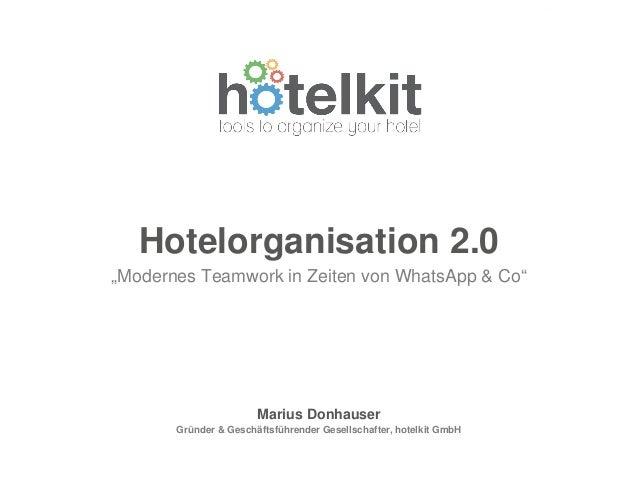 """Hotelorganisation 2.0 """"Modernes Teamwork in Zeiten von WhatsApp & Co"""" Marius Donhauser Gründer & Geschäftsführender Gesell..."""