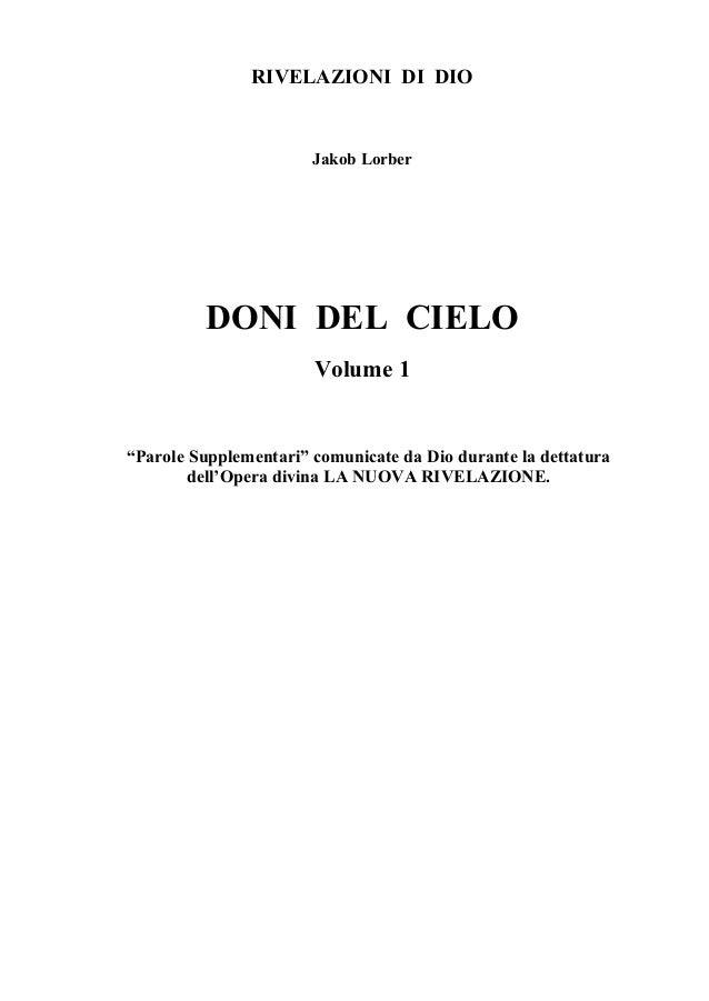 """RIVELAZIONI DI DIO                       Jakob Lorber         DONI DEL CIELO                       Volume 1""""Parole Supplem..."""