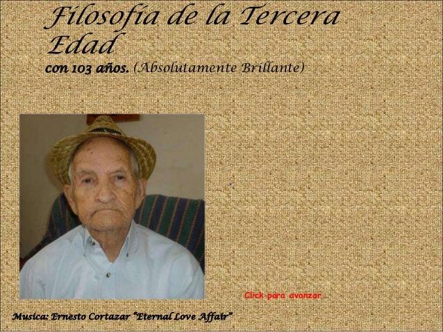 """Filosofía de la Tercera Edad con 103 años. (Absolutamente Brillante) . Musica: Ernesto Cortazar """"Eternal Love Affair"""" Clic..."""