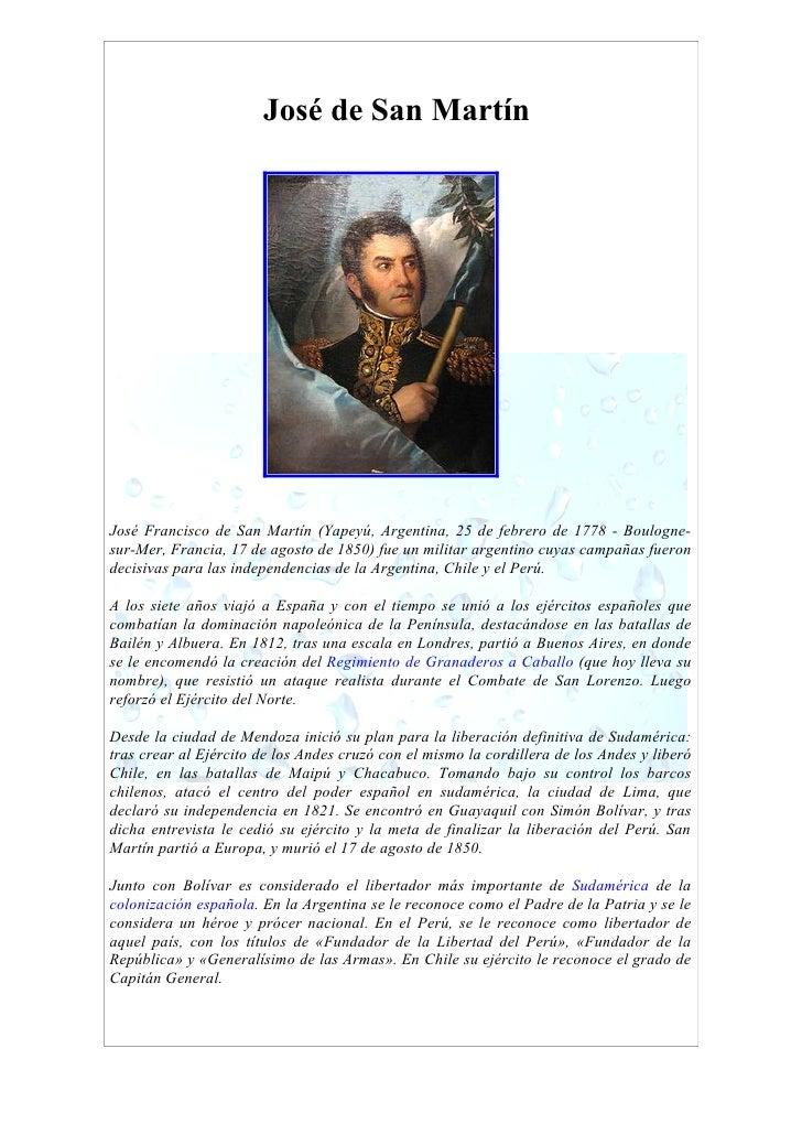 José de San Martín     José Francisco de San Martín (Yapeyú, Argentina, 25 de febrero de 1778 - Boulogne- sur-Mer, Francia...