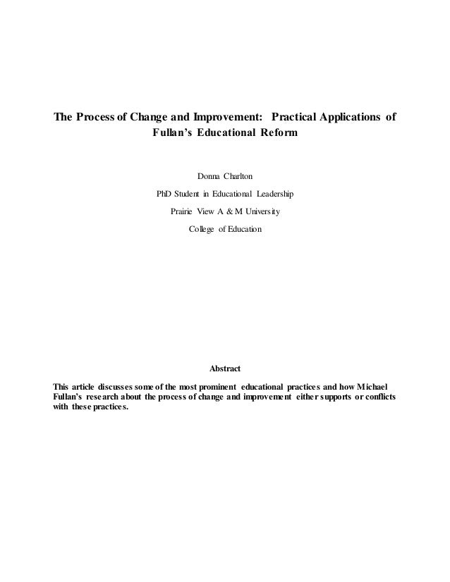 The Process of Change and Improvement: Practical Applications of Fullan's Educational Reform Donna Charlton PhD Student in...
