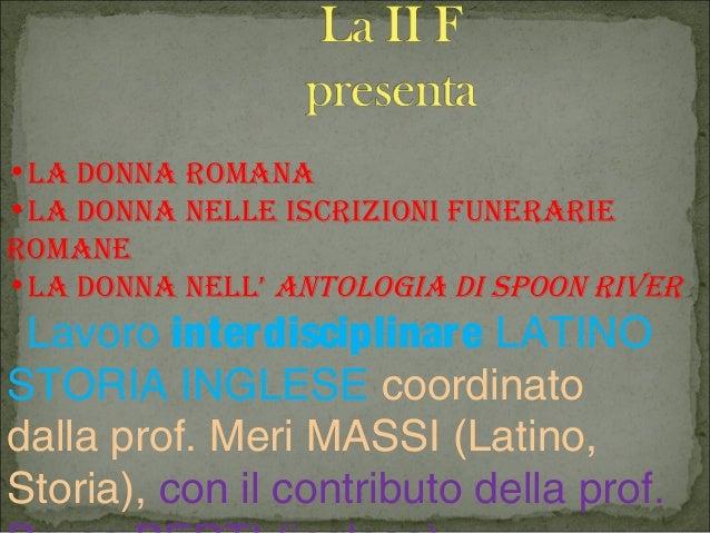 •La donna romana•La donna neLLe iscrizioni funerarieromane•La donna neLL' antoLogia di spoon river Lavoro interdisciplinar...